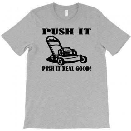 Push It Real Good T-shirt Designed By Narayatees