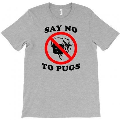 Say No To Pugs T-shirt Designed By Narayatees