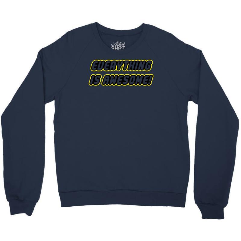 56b32e2ca214 Custom Everything Is Awesome Crewneck Sweatshirt By Narayatees ...