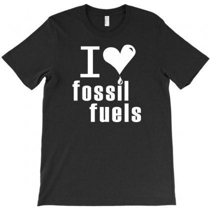 I Love Fossil Fuels T-shirt Designed By Sayasiti