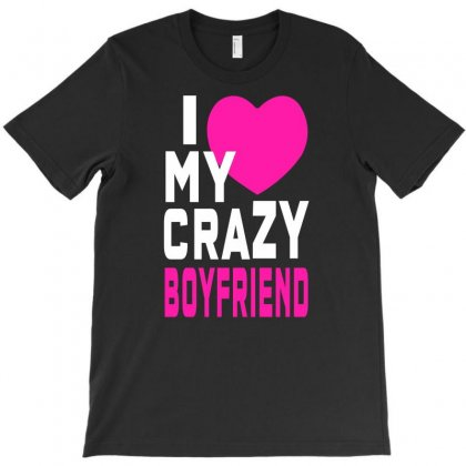 I Love My Crazy Boylfriend T-shirt Designed By Lub1s