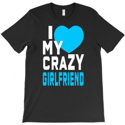 I Love My Crazy Girlfriend T-shirt Designed By Lub1s