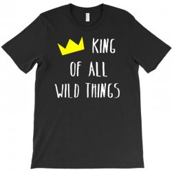 king of all wild things T-Shirt | Artistshot