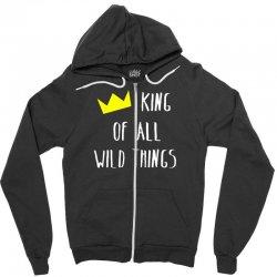 king of all wild things Zipper Hoodie | Artistshot
