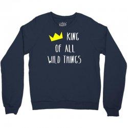 king of all wild things Crewneck Sweatshirt | Artistshot