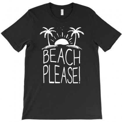 Beach Please T-shirt Designed By Narayatees