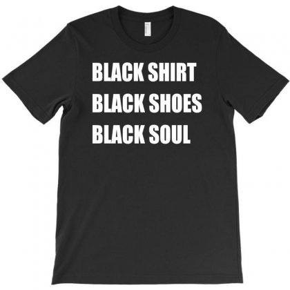 Black Shirt, Black Shoes, Black Soul T-shirt Designed By Narayatees