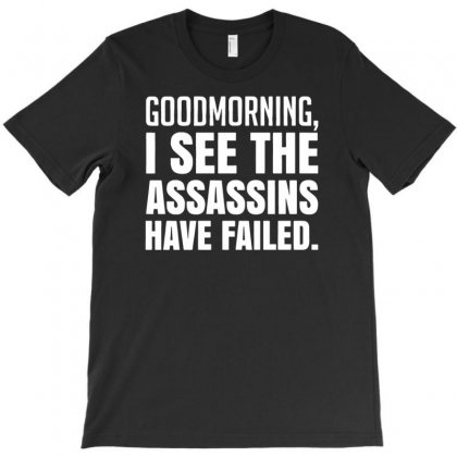 Failed Assassins Funny Saying T-shirt Designed By Narayatees