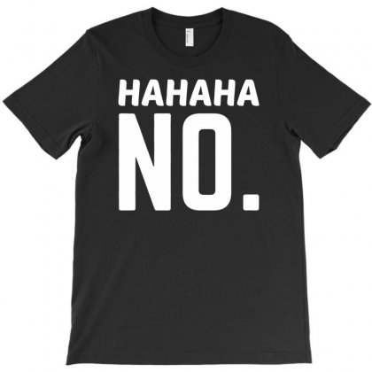 Hahaha No T-shirt Designed By Narayatees