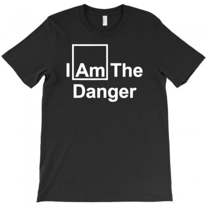 I Am The Danger T-shirt Designed By Narayatees
