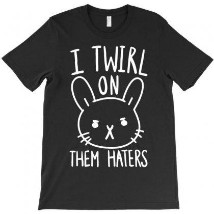 Twirl Hater T-shirt Designed By Narayatees