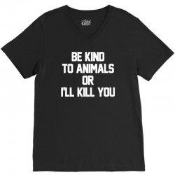 be kind to animals or i'll kill you V-Neck Tee | Artistshot