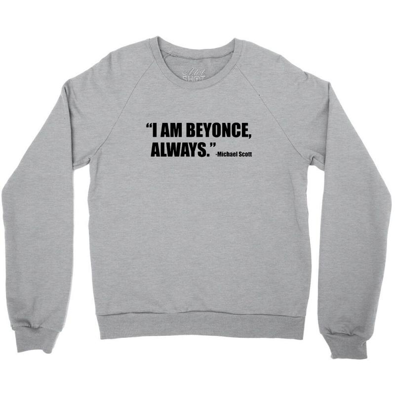e68a7c33 Custom Iam Beyonce Always Crewneck Sweatshirt By Pur - Artistshot