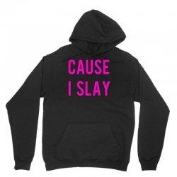cause i slay Unisex Hoodie | Artistshot