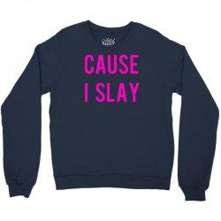 cause i slay Crewneck Sweatshirt | Artistshot
