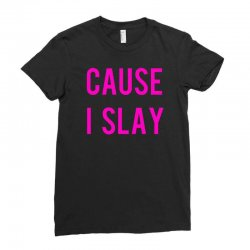 cause i slay Ladies Fitted T-Shirt | Artistshot