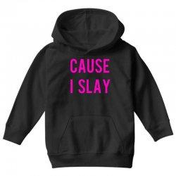 cause i slay Youth Hoodie | Artistshot