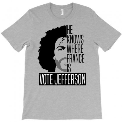 He Knows Where France Is Vote Jefferson T-shirt Designed By Pln
