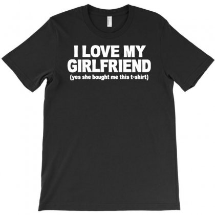 I Love My Girlfriend Funny T-shirt Designed By Yoseptees