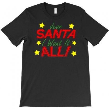 Dear Santa I Want It All T-shirt Designed By Uncleodon