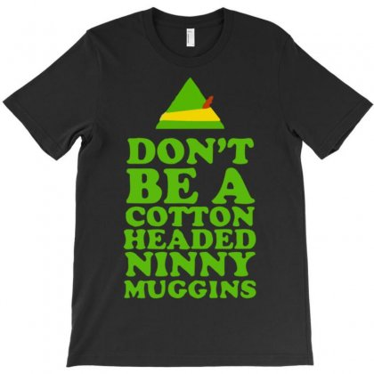 Don't Be A Cotton Headed Ninny Muggins T-shirt Designed By Uncleodon