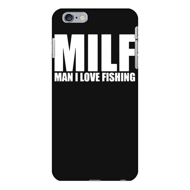 Custom Milf Man I Love Fishing T Shirt Funny Iphone 6 Plus 6s Plus ... 151f5159bfc4