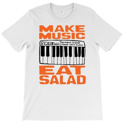 Make Music Eat Salad T-shirt Designed By Ditreamx