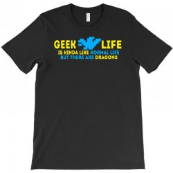 Geek Life Is Kinda Like Normal Life T-Shirt | Artistshot