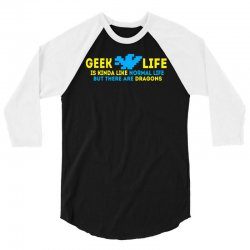 Geek Life Is Kinda Like Normal Life 3/4 Sleeve Shirt | Artistshot
