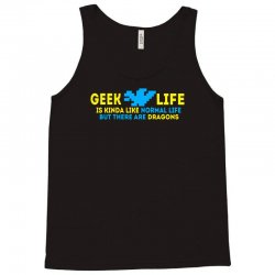 Geek Life Is Kinda Like Normal Life Tank Top | Artistshot