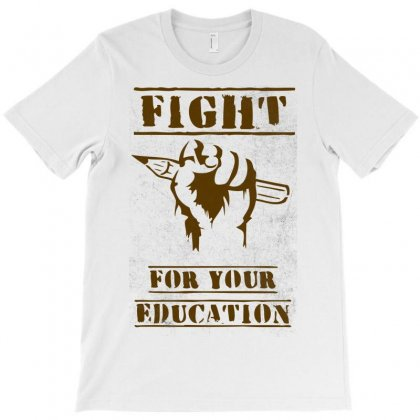 Fight For Your Education T-shirt Designed By Mdk Art