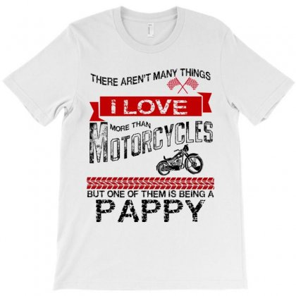 There-arent-many-things-i-love-more-than-motorcycles--but-one-of-them-is-being-a-pappy T-shirt Designed By Rardesign