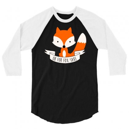 Oh For Fox Sakecute,cool,fox,oh For Fox Sake,funny,nice,new,color,colorful,swag,hipster,top,trend,animal,orange,wolf,pun, 3/4 Sleeve Shirt Designed By Doestore
