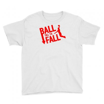 Ball Till Ya Fall Youth Tee Designed By Ditreamx