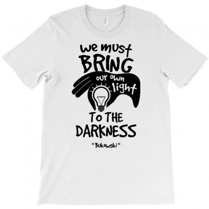 Bring Own Light To The Darkness T-shirt Designed By Specstore