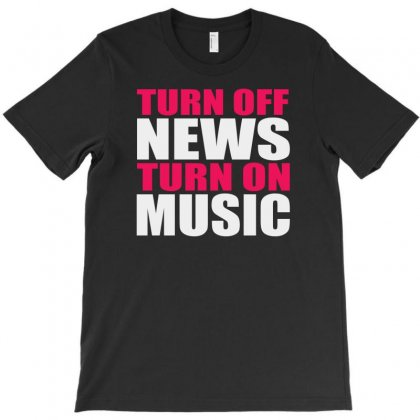Turn Off The News Turn On The Music T-shirt Designed By Chilistore