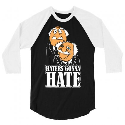 Haters Gonna Hate 3/4 Sleeve Shirt Designed By Chilistore