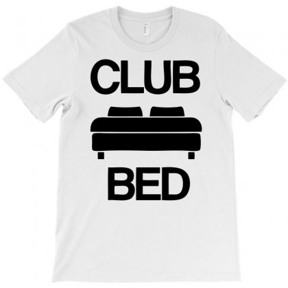 Club Bed T-shirt Designed By Ditreamx