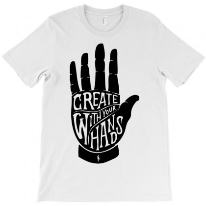 Create With Your Hands T-shirt Designed By Mdk Art