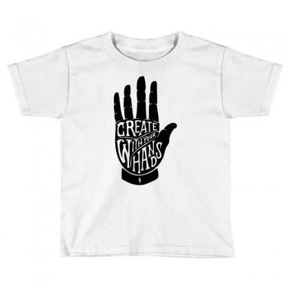 Create With Your Hands Toddler T-shirt Designed By Mdk Art