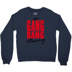 the gang bang theory Crewneck Sweatshirt | Artistshot