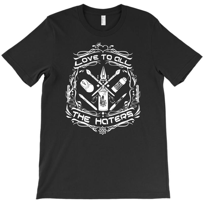 Love To All The Haters T-shirt | Artistshot