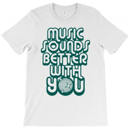 Music Sounds Better With You T-shirt Designed By Ditreamx