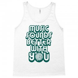 music sounds better with you Tank Top | Artistshot