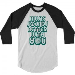 music sounds better with you 3/4 Sleeve Shirt | Artistshot