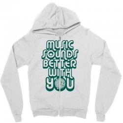 music sounds better with you Zipper Hoodie | Artistshot