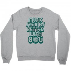 music sounds better with you Crewneck Sweatshirt | Artistshot