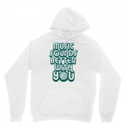 music sounds better with you Unisex Hoodie | Artistshot