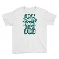 music sounds better with you Youth Tee | Artistshot