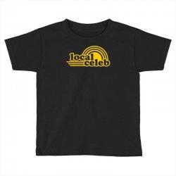 local celeb Toddler T-shirt | Artistshot